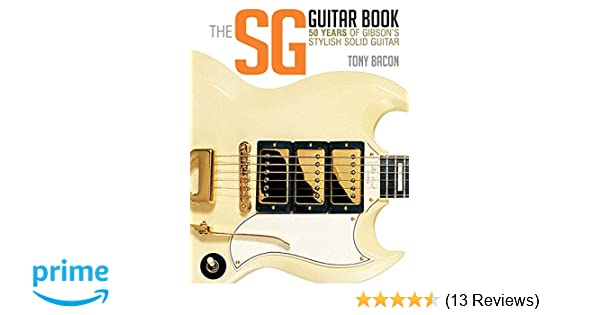 The SG Guitar Book: 50 Years of Gibson's Stylish Solid