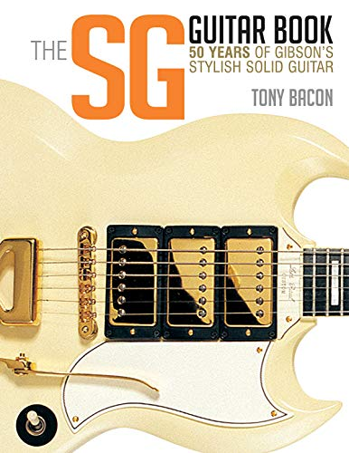 (The SG Guitar Book: 50 Years of Gibson's Stylish Solid Guitar )
