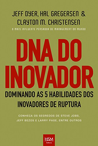 DNA do Inovador. Dominando as 5 Habilidades dos Inovadores de Ruptura