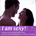 I am Sexy! Increase Your Attractiveness totally Relaxed: With Deep Relaxation, Body Awareness, Meditation, Affirmation | Franziska Diesmann,Torsten Abrolat