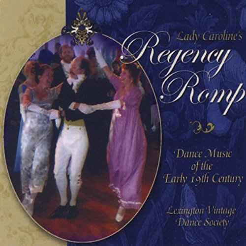 Lady Caroline's Regency Romp: Dance Music of the Early 19th (Early Dance Music)