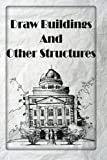 building drawing - Draw Buildings And Other Structures: learn to draw buildings (Step-By-Step Guide for Beginners) (Volume 1)