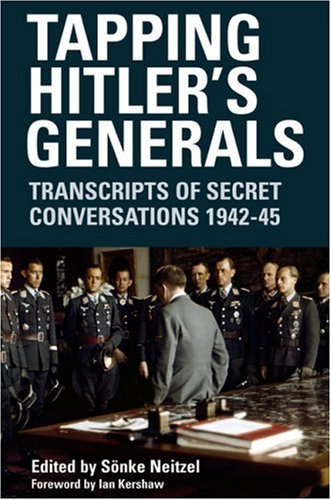 Tapping Hitler's Generals: Transcripts of Secret Conversations, 1942-1945