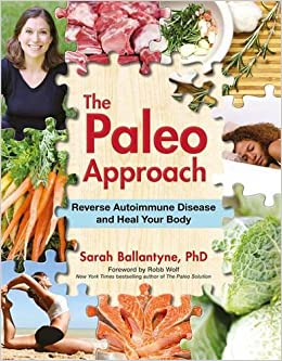 Paleo Approach, The : Reverse Autoimmune Disease and Heal Your Body