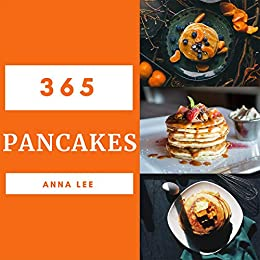 Pancakes 365: Enjoy 365 Days With Amazing Pancake Recipes In