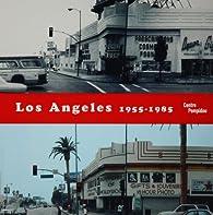 Los Angeles 1955-1985 : Naissance d'une capitale artistique par Catherine Grenier