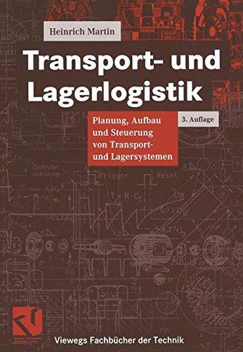 Transport- und Lagerlogistik: Planung, Aufbau und Steuerung von Transport- und Lagersystemen (Viewegs Fachbücher der Technik)