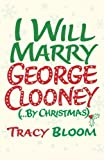 img - for I Will Marry George Clooney (By Christmas) by Tracy Bloom (2014-10-30) book / textbook / text book