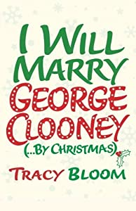 I Will Marry George Clooney (By Christmas) by Tracy Bloom (2014-10-30)