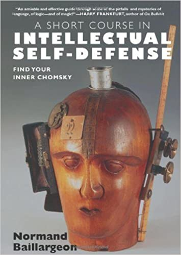 A Short Course in Intellectual Self-Defense by Normand Baillargeon (2007-05-04)