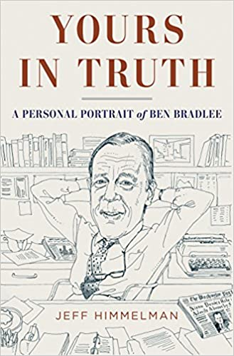 yours in truth a personal portrait of ben bradlee legendary editor of the washington post jeff himmelman 9781400068470 amazoncom books