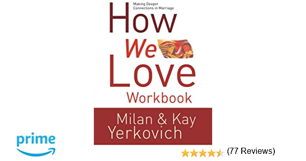 How We Love Workbook: Making Deeper Connections in Marriage: Milan ...