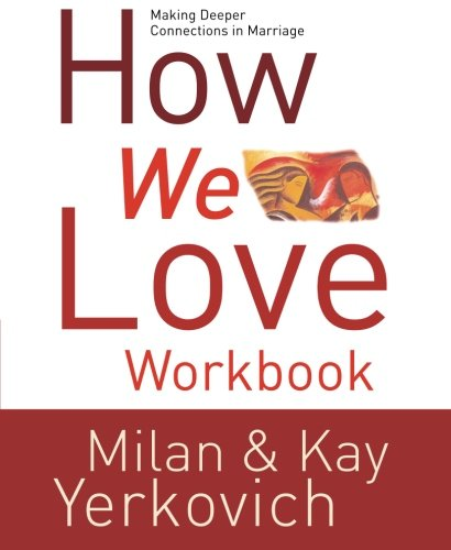 How We Love Workbook: Making Deeper Connections in Marriage
