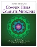 Complex Herbs, Complete Medicines : A Merger of Eclectic and Naturopathic Visions of Botanical Medicine, Brinker, Francis, 1888483121