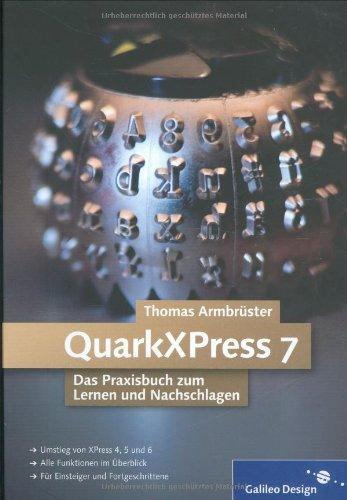 QuarkXPress 7. Das Praxisbuch zum Lernen und Nachschlagen