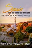 Spain: Spain Travel Guide: The 30 Best Tips For Your Trip To Spain - The Places You Have To See (Madrid, Seville, Barcelona, Granada, Zaragoza) (Volume 1)