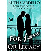 Cardello, Ruth A [ For Love or Legacy: Can Her Love Save Him Before He Goes Too Far? ] [ FOR LOVE OR LEGACY: CAN HER LOVE SAVE HIM BEFORE HE GOES TOO FAR? ] Nov - 2011 {
