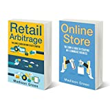 How To Start An Online Store: The Simple Guide to Starting an E-commerce Business and Retail Arbitrage (2 Book Bundle)
