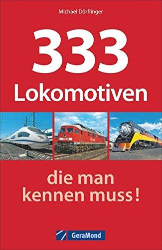 Loks weltweit: 333 Lokomotiven, die man kennen muss! Ein Typenkompass mit allen technischen Daten. Eisenbahn mit Dampfloks, Dieselloks, Elloks, Triebwagen: Hier sind alle Baureihen drin!