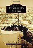 Icebreaking Alaska, Capt. Jeffrey D. Hartman  USCG (Retired), 1467131083