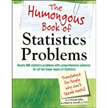 The Humongous Book of Statistics Problems: Nearly 900 Statistics Problems with Comprehensive Solutions for All the Major Topics of Statistics (Humongous Books)