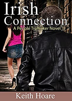 Irish Connection: A People Trafficker Novel (Trafficker series featuring Karen Marshall Book 11) by [Hoare, Keith]