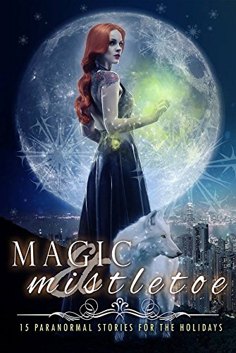 Magic & Mistletoe: 15 Paranormal Stories for the Holidays by [Easterling, Aimee, Blythe, A., Carlton, Demelza, Salidas, Katie, Crawford, C.N., Hendricks, J.L., Martinez, Katerina, Edwards, Hailey, McClellan, Rachel, Lee, K.N., Amy Hopkins, May Sage, Rick Gualtieri, Erin Bedford, P. Joseph Cherubino]