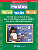 : Making Word Walls Work: A Complete, Systematic Guide With Routines, Grade-Perfect Word Lists, and Reproducible Word Cards to Help All Children Master High-Frequency Words