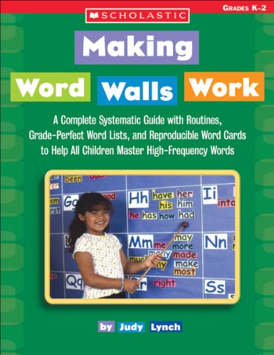 Word Wall Phonics - Making Word Walls Work: A Complete, Systematic Guide With Routines, Grade-Perfect Word Lists, and Reproducible Word Cards to Help All Children Master High-Frequency Words
