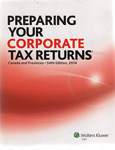 Preparing Your Corporate Tax Returns 2014: Canada and Provinces 34th Edition 2014 Kristin Charles-Vardon