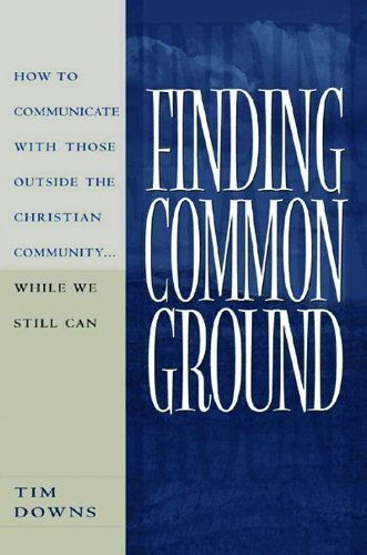 Finding Common Ground: How to Communicate with those Outside the Christian Community...While We  Still Can. -