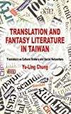 Translation and Fantasy Literature in Taiwan, Yu-Ling Chung, 1137332778