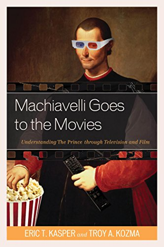 Download Machiavelli Goes to the Movies: Understanding The Prince through Television and Film Pdf