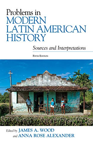 Problems in Modern Latin American History: Sources and Interpretations (Latin American Silhouettes) ()