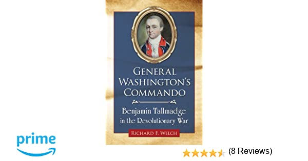 Amazon.com: General Washingtons Commando: Benjamin Tallmadge in the Revolutionary War (9780786479634): Richard F. Welch: Books