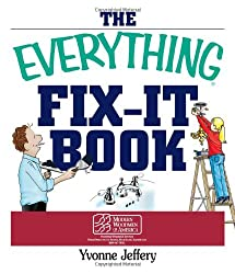 The Everything Fix- It Book: From Clogged Drains and Gutters, to Leaky Faucets and Toilets--All You Need to Get the Job Done (Everything (Home Improvement))