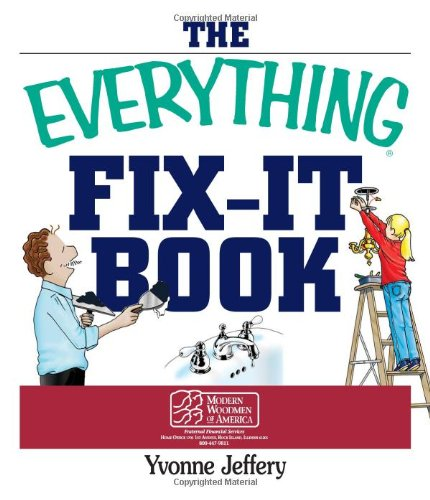 The Everything Fix- It Book From Clogged Drains and Gutters, to Leaky Faucets and Toilets--All You Need to Get the Job Done (Everything (Home Improvement))