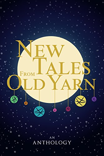 New Tales From Old Yarn: Fairy Tales and Myths, Rewritten and Re-imagined by Writers on Tumblr