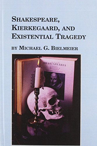 Shakespeare, Kierkegaard, and Existential Tragedy (Point Of View Of Hamlet By William Shakespeare)