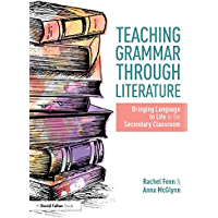 Teaching Grammar through Literature: Bringing Language to Life in the Secondary Classroom