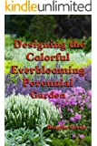 Designing the Colorful Everblooming Perennial Garden
