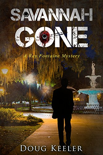 Mystery: SAVANNAH GONE: A Ray Fontaine Mystery (A Ray Fontaine Mystery Thriller & Suspense Series Book 1)