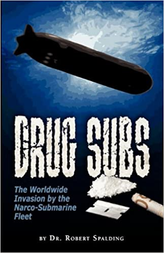 Book Drug Subs: The Worldwide Invasion by the Narco-Submarine Fleet