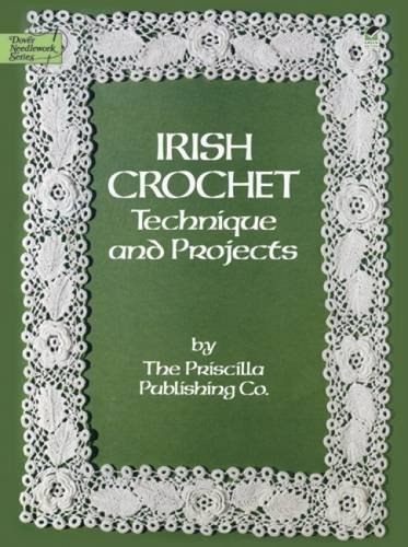 Irish Crochet: Technique and Projects (Dover Knitting, Crochet, Tatting, (Antique Lace Patterns)