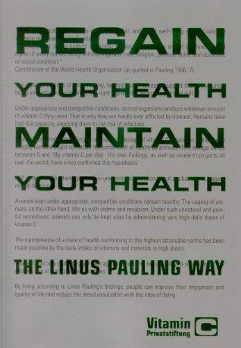 Regain Your Health, Maintain Your Health - The Linus Pauling Way. Vitamin C