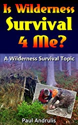 Is Wilderness Survival 4 Me? (A Wilderness Survival Topic Book 1)
