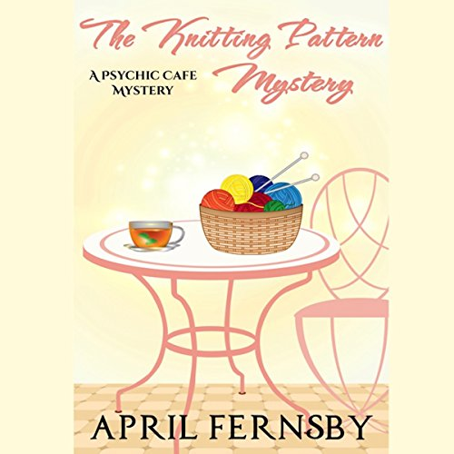 The Knitting Pattern Mystery: Psychic Cafe Mystery Series, Book 4