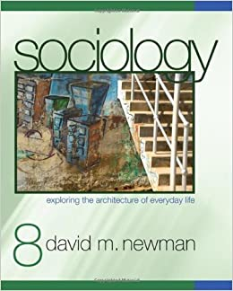 Sociology Exploring the Architecture of Everyday Life by Newman, David M. [SAGE Publications, Inc,2009] Eighth (8th) Edition