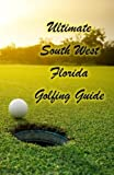 Ultimate South West Florida Golfing Guide