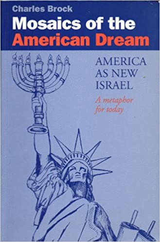 Mosaics of the American Dream: America as New Israel - A Metaphor for Today: Amazon.es: Charles Brock: Libros en idiomas extranjeros